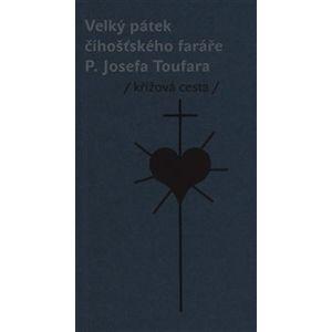 Velký pátek číhošťského faráře P. Josefa Toufara. křížová cesta - Miloš Doležal