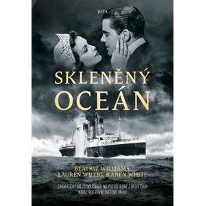 Skleněný oceán - Karen White, Lauren Willig, Beatriz William
