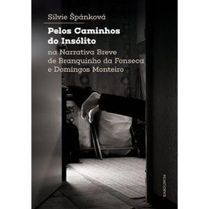 Pelos Caminhos do Insólito. Na Narrativa Breve de Branquinho da Fonseca e Domingos Monteiro - Silvie Štěpánková