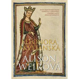 Eleonora Akvitánská - Alison Weirová