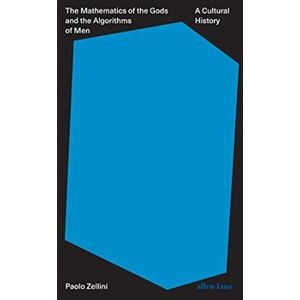 The Mathematics of the Gods and the Algorithms of Men: A Cultural History - Paolo Zellini
