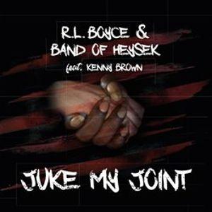 Juke My Joint - Band of Heysek, R.L. Boyce, Kenny Brown