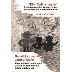 """Nacistický program """"eutanázie"""" / NS- """"Euthanasie"""". Život nehodný existence versus nedotknutelná lidská důstojnost / Lebensunwertes Leben versus unantastbare Menschenwürde - kol."""