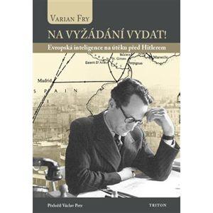 Na vyžádání vydat!. Evropská inteligence na útěku před Hitlerem - Fry Varian