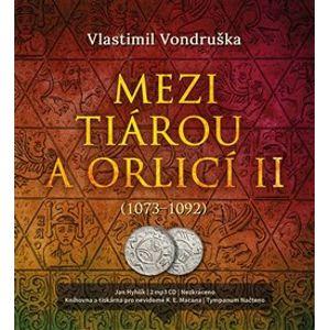 Mezi tiárou a orlicí II.. Příběh prvního českého krále Vratislava I. (1073–1092), CD - Vlastimil Vondruška