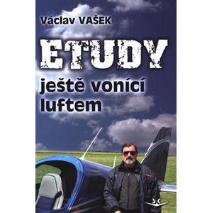 Etudy ještě vonící luftem - Václav Vašek