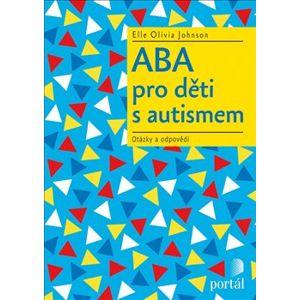 ABA pro děti s autismem. Otázky a odpovědi - Elle Olivia Johnson