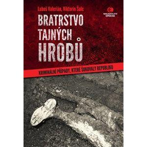 Bratrstvo tajných hrobů. Kriminální případy, které šokovaly republiku - Luboš Valerián, Viktorín Šulc