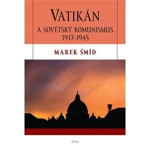 Vatikán a sovětský komunismus 1917-1945 - Marek Šmíd