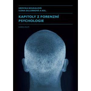 Kapitoly z forenzní psychologie - Hedvika Boukalová, Ilona Gillernová