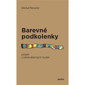 Barevné podkolenky. Příběh z předválečných Sudet - Michal Novotný
