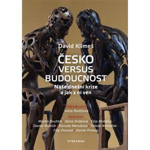 Česko versus budoucnost. Naše dnešní krize a jak z ní ven - David Klimeš