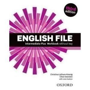 English File Third Edition Intermediate Plus Workbook Without Answer Key - Jane Hudson, Clive Oxenden, Christina Latham-Koenig