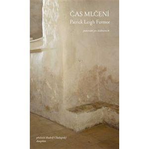 Čas mlčení. putování po klášterech - Patrick Leigh Fermor