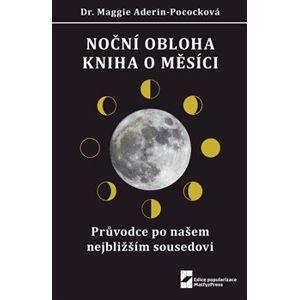 Noční obloha - Kniha o Měsíci. Průvodce po našem nejbližším sousedovi - Maggie Aderin-Pococková