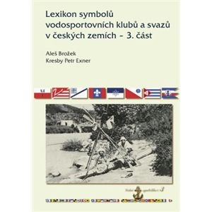 Lexikon symbolů vodosportovních klubů a svazů v českých zemích – 3. část - Aleš Brožek