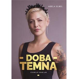 Doba temna. Stand up your life - Adéla Elbel