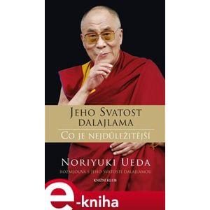 Dalajlama: Co je nejdůležitější. Rozhovory o hněvu, soucitu a lidském konání - Dalajlama, Noriyuki Ueda