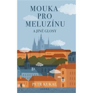 Mouka pro meluzínu a jiné glosy - Petr Kukal