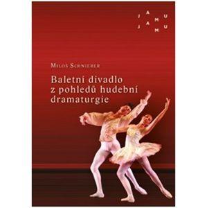 Baletní divadlo z pohledů hudební dramaturgie - Miloš Schnierer