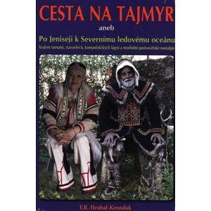 Cesta na Tajmyr. aneb Po Jeniseji k Severnímu ledovému oceánu - F.R. Hrabal-Krondak
