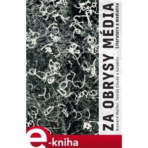 Za obrysy média. Literatura a medialita - kol., Richard Müller, Tomáš Chudý