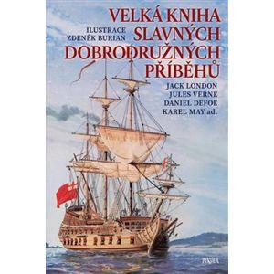 Velká kniha slavných dobrodružných příběhů - Harriet Beecher Stoweová, Jules Verne, Karel May, Daniel Defoe, Jack London, Bret Harte, Rudyard Kipling