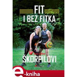 Fit i bez fitka - Miloš Škorpil, Dana Škorpilová