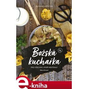 Božská kuchařka. pro všechny, kteří nestíhají - Alena Kolaříková