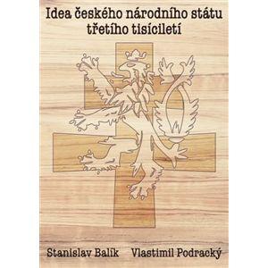 Idea českého národního státu třetího tisíciletí - Stanislav Balík, Vlastimil Podracký