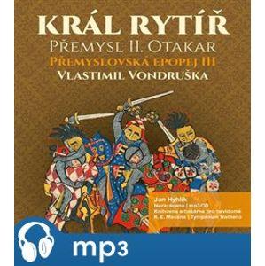 Král rytíř Přemysl Otakar II, mp3 - Vlastimil Vondruška