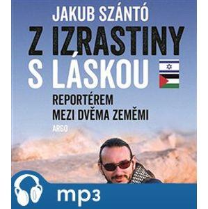 Z Izrastiny s láskou. Reportérem mezi dvěma zeměmi - Jakub Szántó