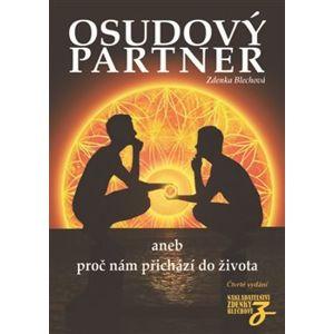 Osudový partner. aneb proč nám přichází do života - Zdenka Blechová