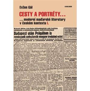 Cesty a portréty.... ...moderní maďarské literatury v českém kontextu I. - Evžen Gál