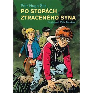Po stopách ztraceného syna - Petr Hugo Šlik