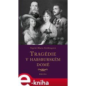 Tragédie v habsburském domě - Sigrid-Maria Grössingová