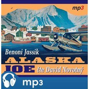 Alaska Joe. Čtyři roky crazy života na Aljašce - Benoni Jassik