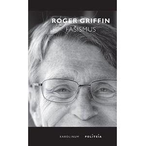 Fašismus. Úvod do komparativních studií fašismu - Roger Griffin